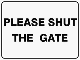Miscellaneous Signs PLEASE SHUT THE GATE