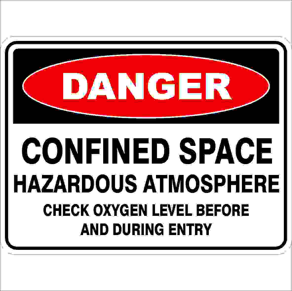 Danger Signs CONFINED SPACE HAZARDOUS ATMOSPHERE CHECK OXYGEN LEVEL BEFORE AN