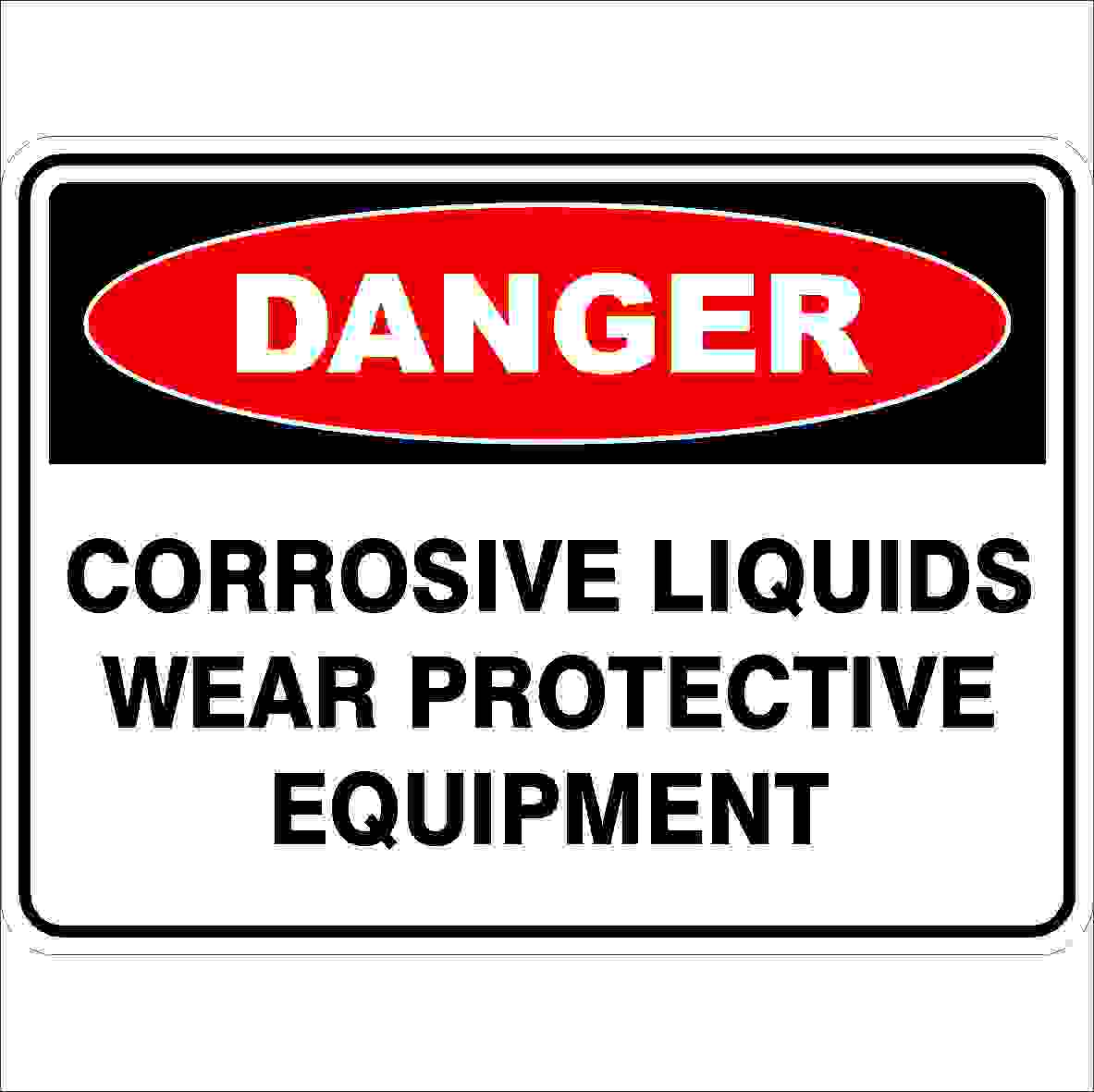 Danger Signs CORROSIVE LIQUIDS WEAR PROTECTIVE EQUIPMENT