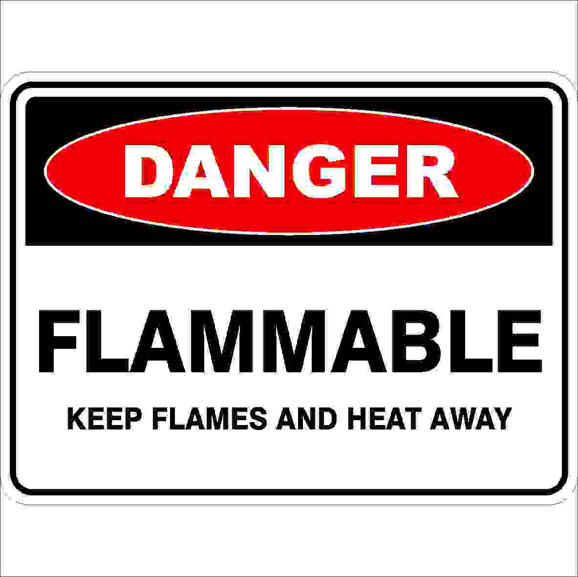 Danger Signs FLAMMABLE KEEP FLAMES AND HEAT AWAY