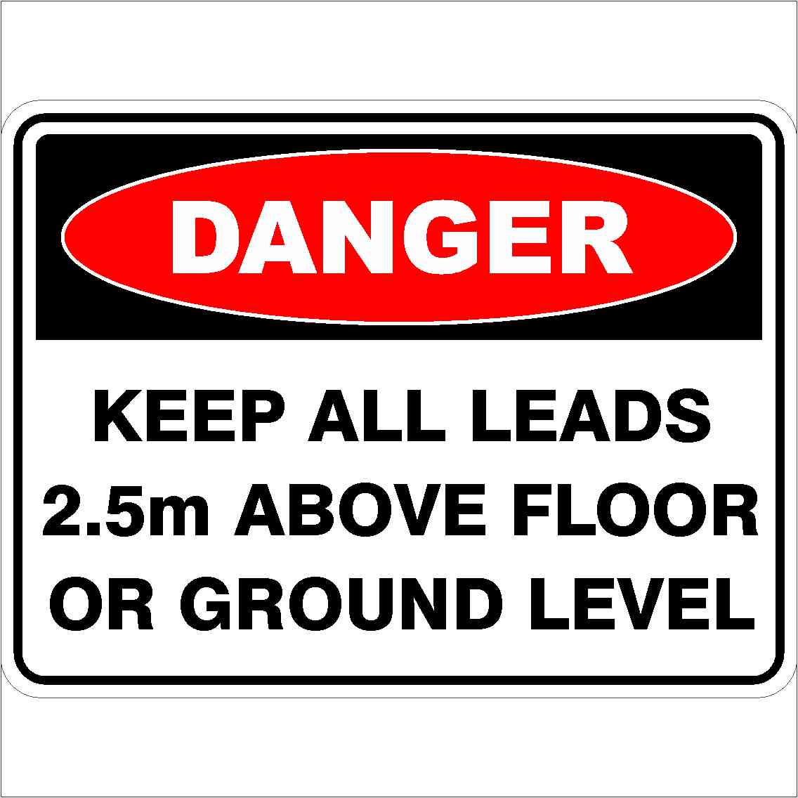 Danger Signs KEEP ALL LEADS 2.5M ABOVE FLOOR OR GROUND LEVEL