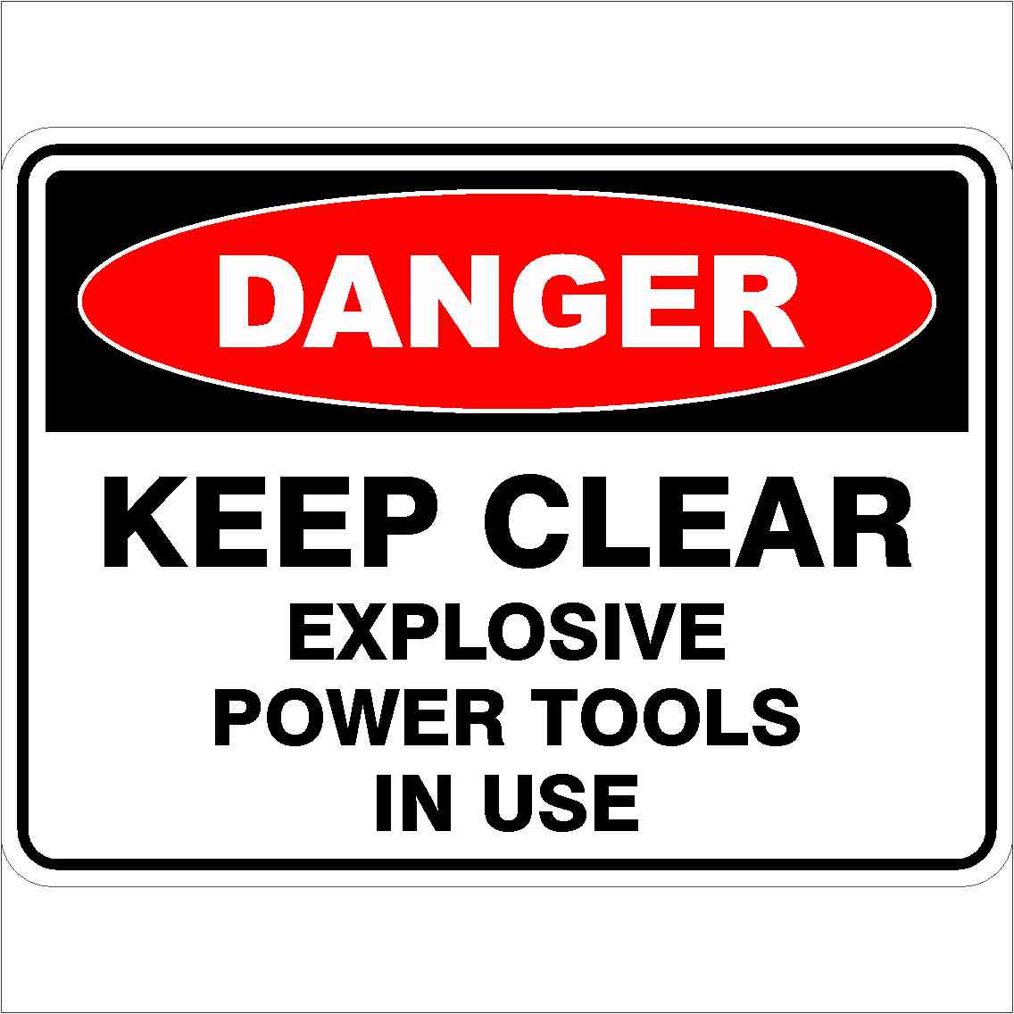 Danger Signs KEEP CLEAR EXPLOSIVE POWER TOOLS IN USE