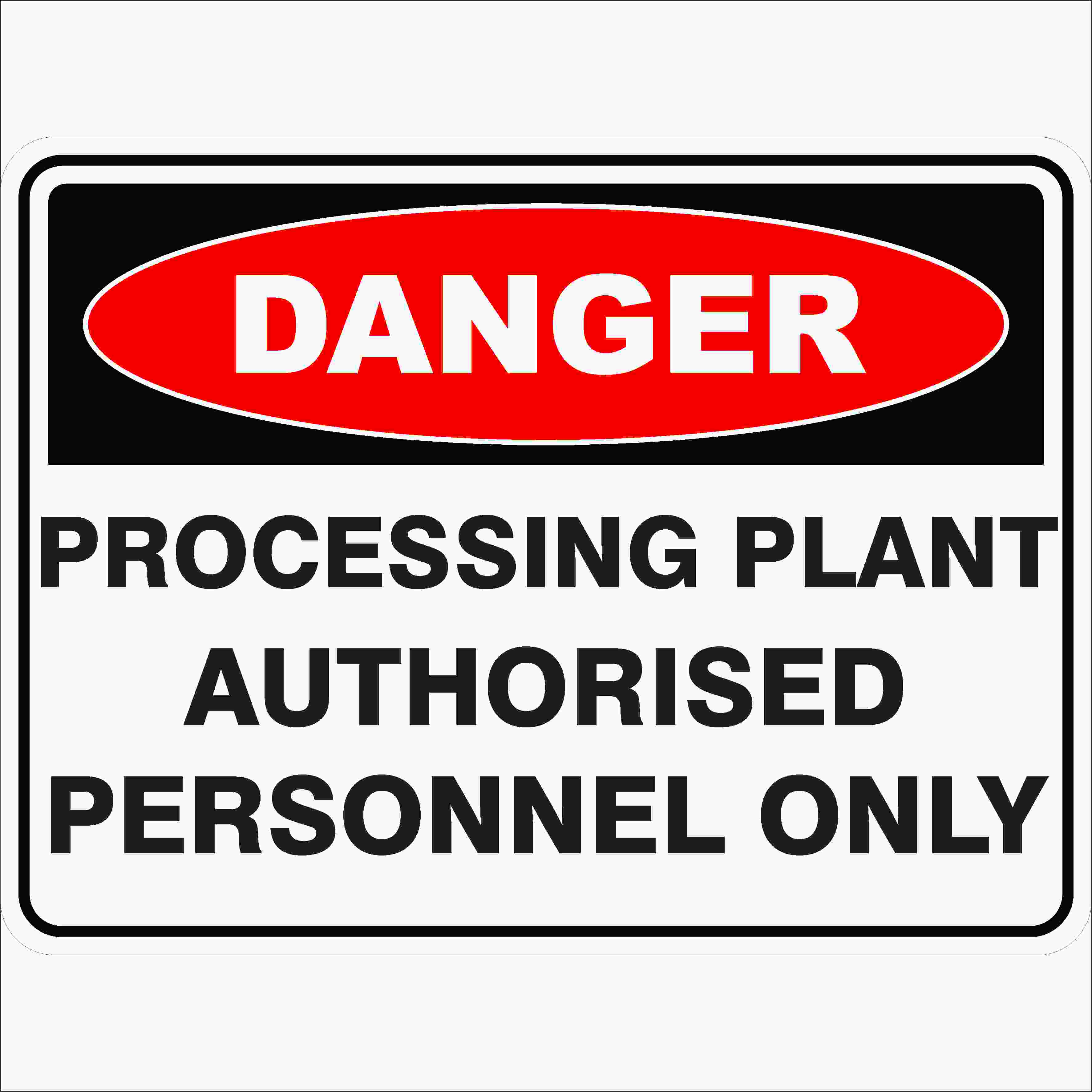 Danger Signs PROCESSING PLANT AUTHORISED PERSONNEL ONLY