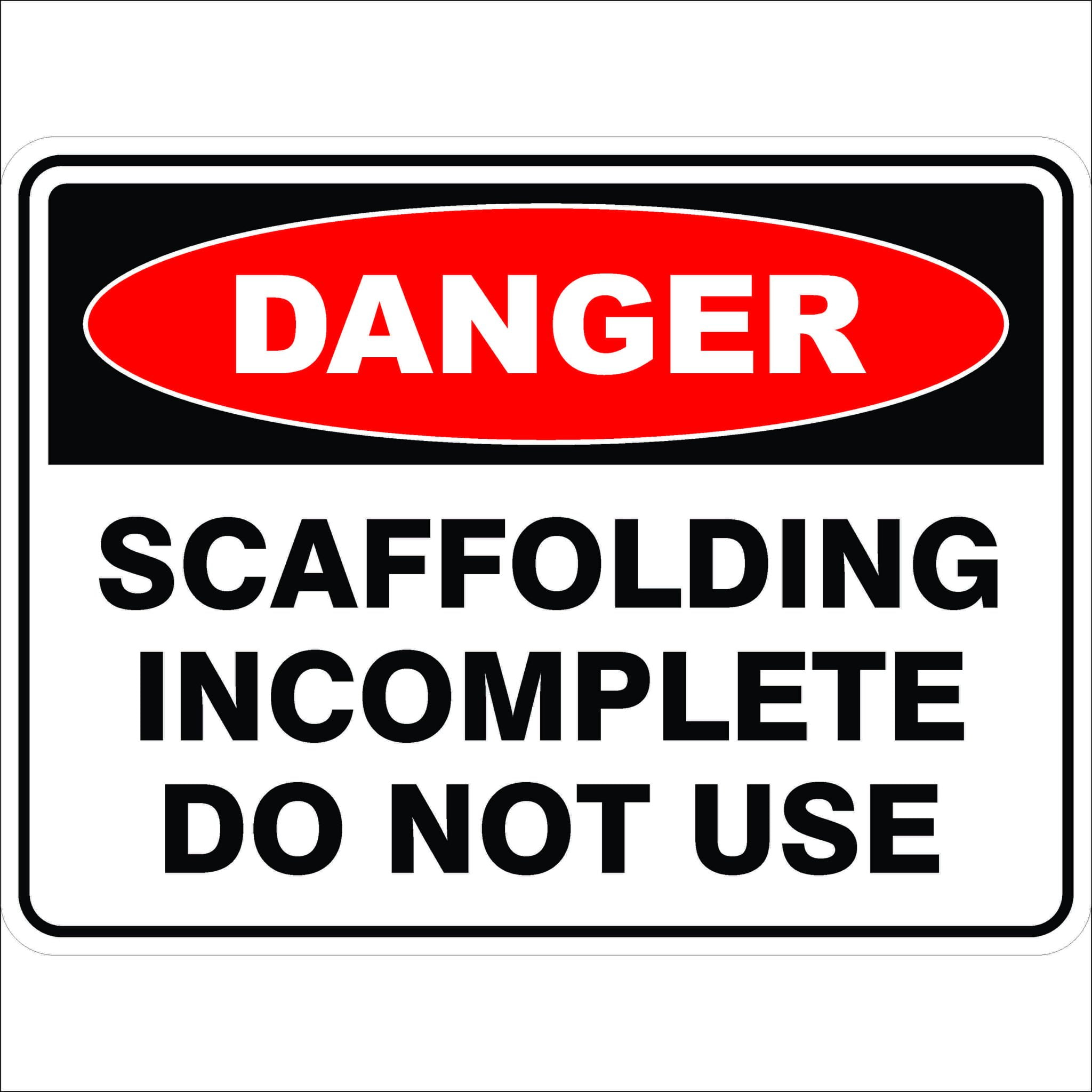 Danger Signs SCAFFOLD INCOMPLETE DO NOT USE
