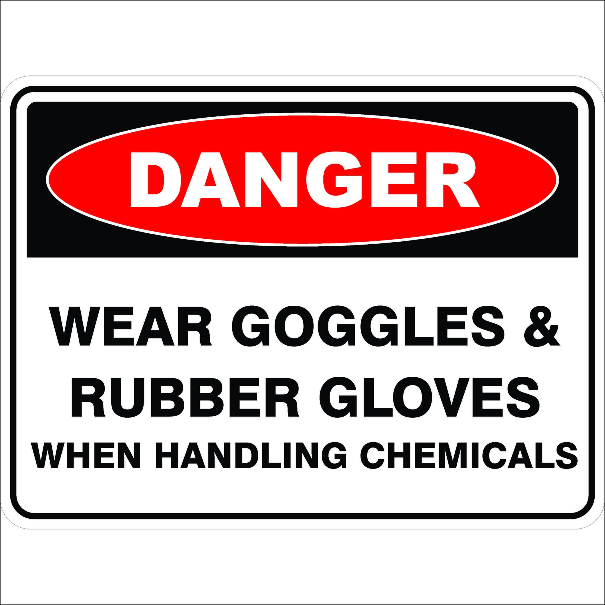 Danger Signs WEAR GOGGLES AND RUBBER GLOVES WHEN HANDLING CHEMICALS