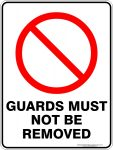 Prohibition Signs GUARDS MUST NOT BE REMOVED