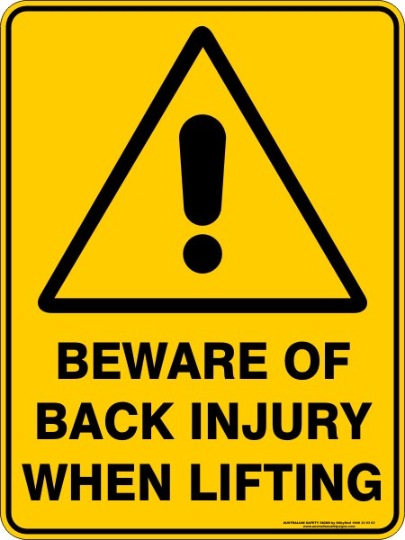 Warning Signs BEWARE OF BACK INJURY WHEN LIFTING